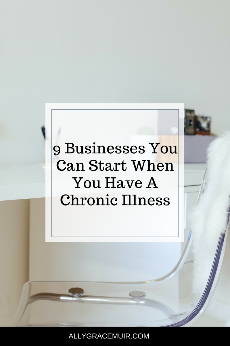 9 Businesses You Can Start When You Have A Chronic Illness