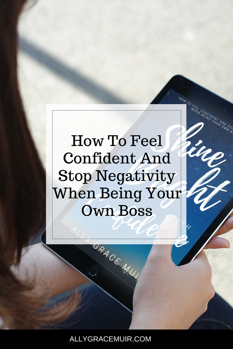 How To Feel Confident And Stop Negativity When Being Your Own Boss