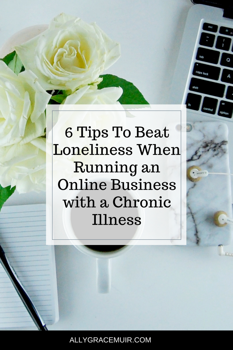 6 Tips To Beat Loneliness When Running an Online Business with a Chronic Illness